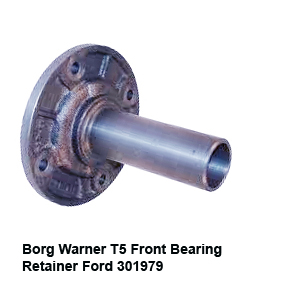 Borg Warner T5 Front Bearing Retainer Ford 301979