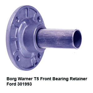 Borg Warner T5 Front Bearing Retainer Ford 3019938
